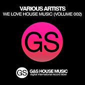 We Love House Music (Vol. 002) by Various Artists