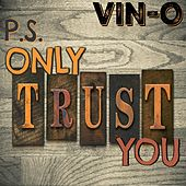 P.S. Only Trust You (feat. OgaSilachi) by Vino