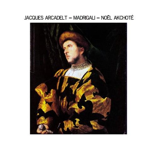 Jacques Arcadelt: Madrigali (Renaissance Series) by Noel Akchoté