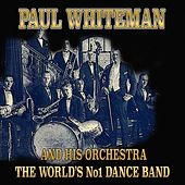 Paul Whiteman and His Orchestra (The World's No1 Dance Band) by Paul Whiteman
