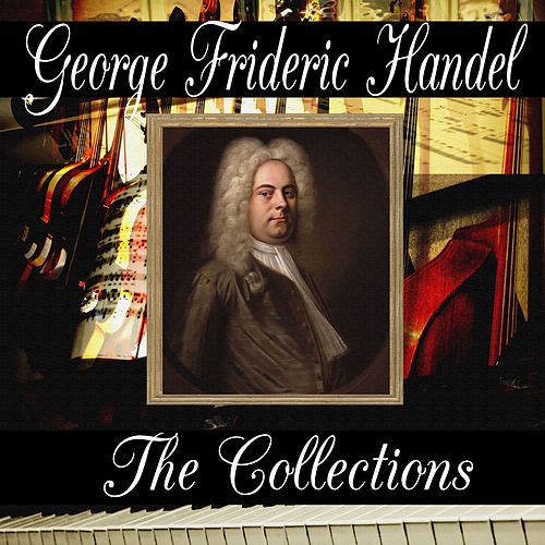 George Frideric Handel: The Collection by George Frideric Handel