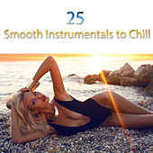 25 Smooth Instrumentals to Chill by Various Artists