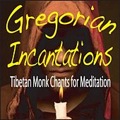 Gregorian Incantations: Tibetan Monk Chants for Meditation by Steven Current