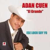 Ese Loco Soy Yo by Adan Cuen