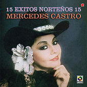 Mercedes Castro - 15 Exitos Norteños 15 by Mercedes Castro