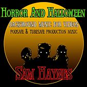 Horror & Halloween Background Music for Videos: Podsafe & Tubesafe Production Music by Sam Haynes