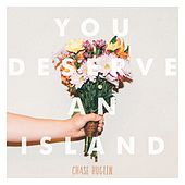 You Deserve An Island by Chase Huglin