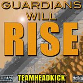 Guardians Will Rise by Teamheadkick
