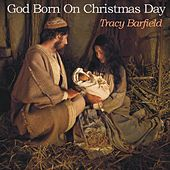 God Born on Christmas Day by Tracy Barfield