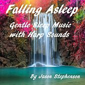 Falling Asleep: Gentle Sleep Music with Harp Sounds by Jason Stephenson