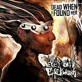 Eyes on Backwards by Dead When I Found Her