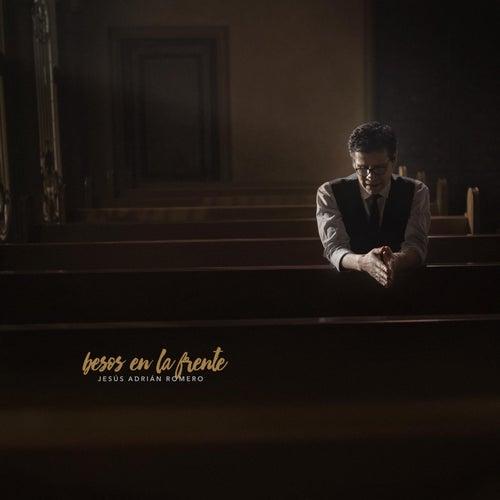 Besos En La Frente by Jesús Adrián Romero