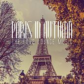 Paris in Autumn: The Love Lounge Music by Various Artists