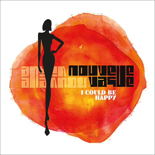 I Could Be Happy von Nouvelle Vague