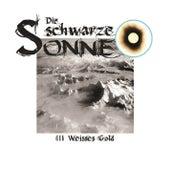 Folge 3: Weisses Gold by Die schwarze Sonne