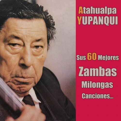 Sus 60 Mejores Zambas, Milongas, Canciones... by Atahualpa Yupanqui