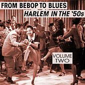 From Bebop To Blues: Harlem In The '50s Volume 2 by Various Artists