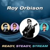 Ready, Steady, Stream von Roy Orbison