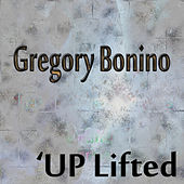 The Up Lifted Verion by Gregory Bonino