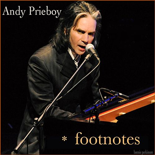 Footnotes by Andy Prieboy