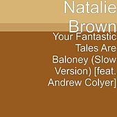 Your Fantastic Tales Are Baloney (Slow Version) [feat. Andrew Colyer] by Natalie Brown