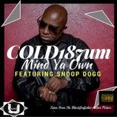 Mind Ya Own by COLD 187 um