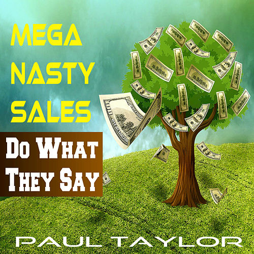 Mega Nasty Sales: Do What They Say by Paul Taylor