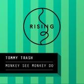 Monkey See Monkey Do by Tommy Trash