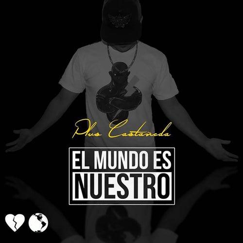 El Mundo Es Nuestro by Plus Castañeda