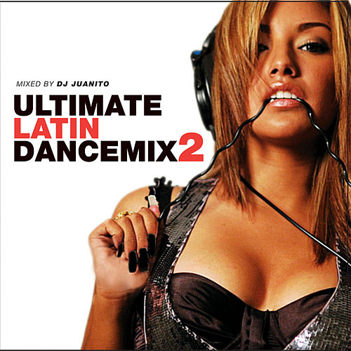 Ultimate Latin Dance Mix 2 by Various Artists