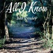 All I Know by Beth Crowley