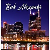 Songs from the Heart by Bob Alexander