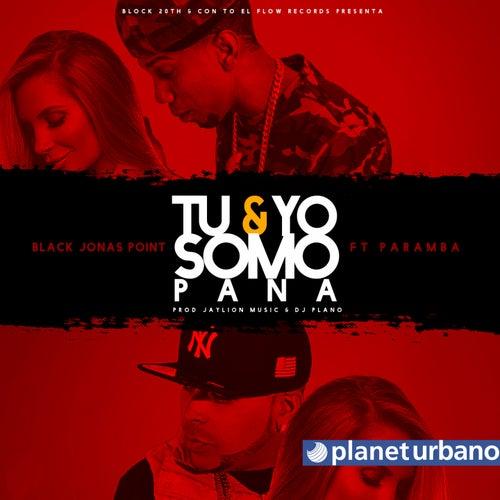 Tu Y Yo Somo Pana by Black Jonas Point