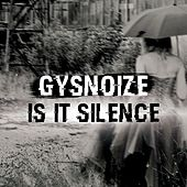 Is It Silence by Gysnoize