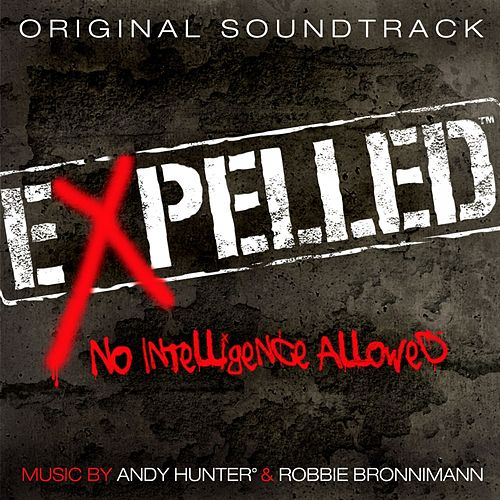 Expelled, No Intelligence Allowed (Original Soundtrack) by Andy Hunter
