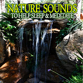 Nature Sounds To Help Sleep & Meditate by Nature Ambience