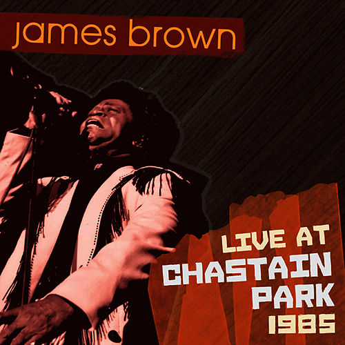 James Brown: Live At Chastain Park 1985 by James Brown
