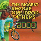 The Biggest Reggae One-Drop Anthems 2008 by Various Artists