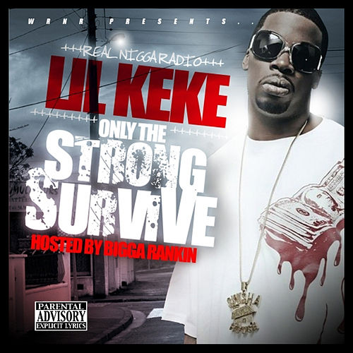 Only The Strong Survive by Lil' Keke