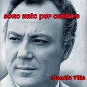 Sono nato per cantare by Claudio Villa