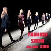 Fashion Show Milano 2016 by Various Artists