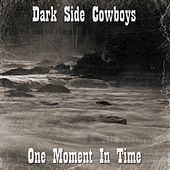 One Moment In Time by Dark Side Cowboys