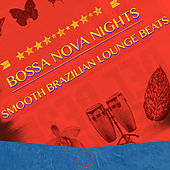 Bossa Nova Nights: Smooth Brazilian Lounge Beats by Various Artists