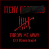 Throw Me Away (Six Bonus Track) by Itchy Poopzkid