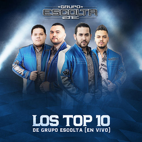 Los Top 10 de Grupo Escolta (En Vivo) by Grupo Escolta