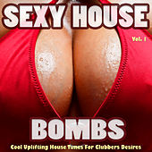 Sexy House Bombs, Vol. 1 - Cool Uplifting House Tunes for Clubbers Desires by Various Artists