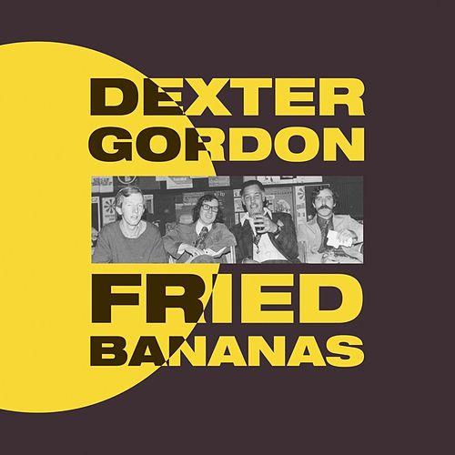 Fried Bananas by Dexter Gordon