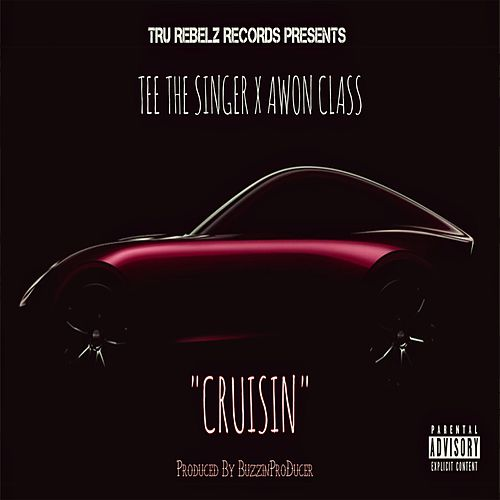Cruisin by TeeTheSinger X Awon Class