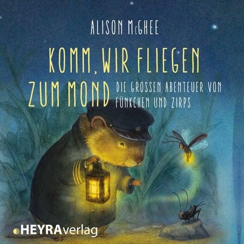 Komm, wir fliegen zum Mond (Die grossen Abenteuer von Fünkchen und Zirps) von Solveig Jeschke