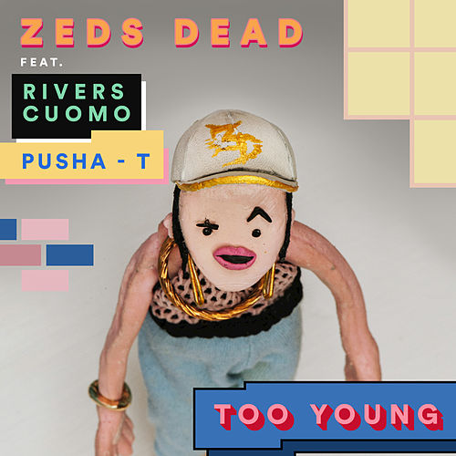Too Young by Zeds Dead